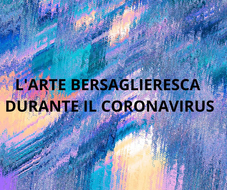L'ARTE BERSAGLIERESCA DURANTE IL CORONAVIRUS